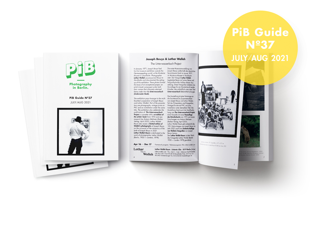 PiB Guide Nº37 JULY/AUG 2021 © PiB Photography In Berlin. Cover Photo & Photo On Right Double Page: Joseph Beuys, Stockholm, 1971, Pigmentdruck, 37,7 × 37,7 Cm © Lothar Wolleh Estate, Berlin, Für Joseph Beuys VG Bild-Kunst, Bonn, 2021. Duo Exhibition »The Unterwasserbuch Project« At Lothar Wolleh Raum In Berlin-Mitte. +++ PiB Guide Editor / V.i.S.d.P. / Art Direction: Julia Schiller @julia.schiller_ · Ele Studio Berlin · Www.ele-studio.de +++ Printed On 100% Recycling Paper In Berlin-Köpenick By Altmann-druck, Many Thanks!