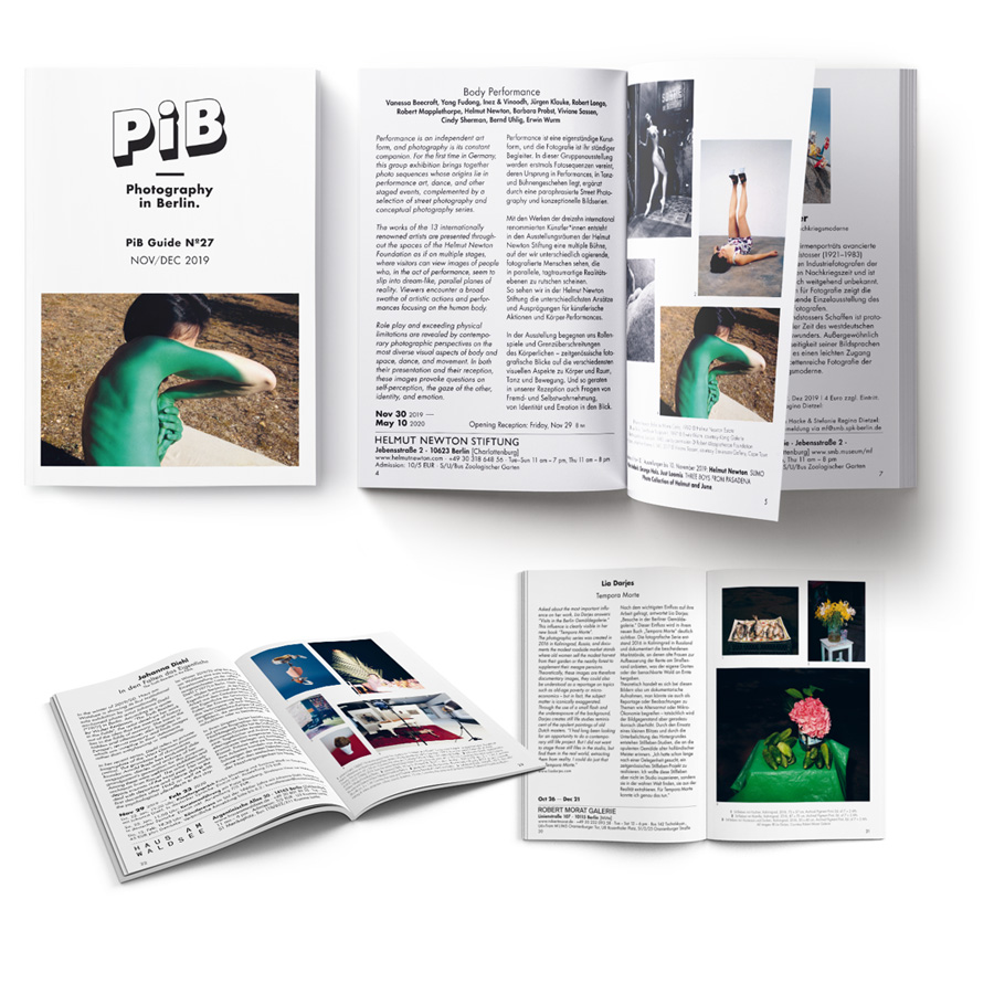 PiB Guide Nº27 NOV/DEC 2019 © PiB – Photography In Berlin. #pibguide. Booklet, A6 Format · 44 Pages · English & German · Worldwide Shipping +++ Editor / V.i.S.d.P.: Julia Schiller +++ Art Direction: Julia Schiller · Ele Studio Berlin · Www.ele-studio.de +++ Printed In Berlin-Köpenick By Altmann-druck GmbH · Www.altmann-druck.de +++ Image #1, Top Left / #COVER PHOTO: Viviane Sassen, Untitled From Roxane II, 040, 2017 © Viviane Sassen, Courtesy Stevenson Gallery, Cape Town. Group Exhibition »Body Performance« At The Helmut Newton Foundation, Berlin-Charlottenburg. +++ Image #2, Top Right / Pp. 4–5, Spread: Helmut Newton Foundation Berlin | »Body Performance« +++ Image #3, Bottom Left / Pp. 22–23, Spread: Johanna Diehl »The Truth Resides In The Folds« At Haus Am Waldsee, Berlin-Zehlendorf +++ Image #4, Bottom Right / Pp. 20-21: Lia Darjes »Tempora Morte« At Robert Morat Galerie, Berlin-Mitte.