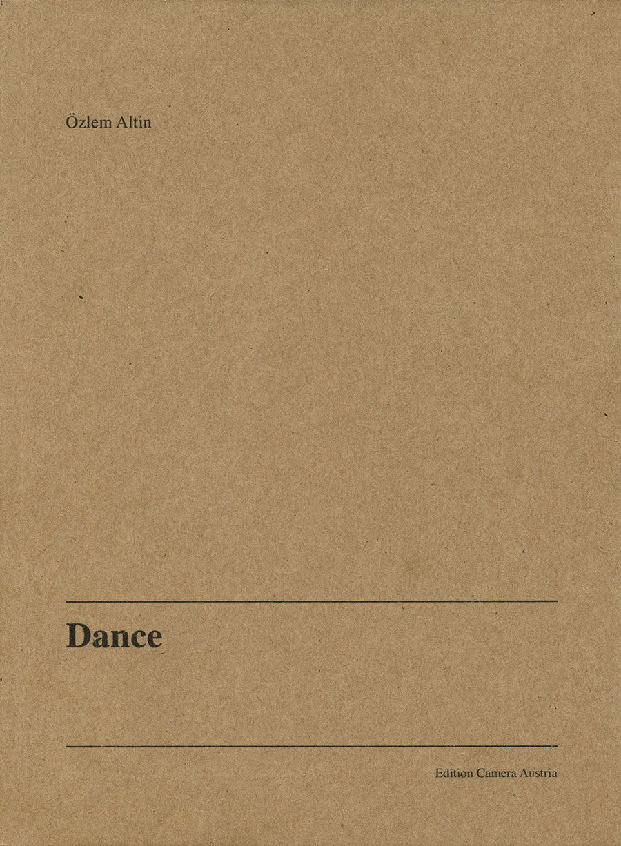 Özlem Altin – Dance, Published By Edition Camera Austria, Graz 2017